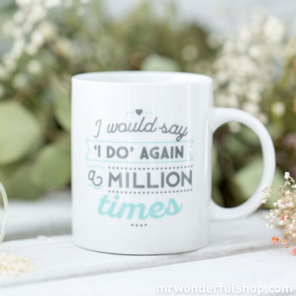 "Tasse ""I would say i do again a milliontimes"" (Weiß) von mr. wonderful*"