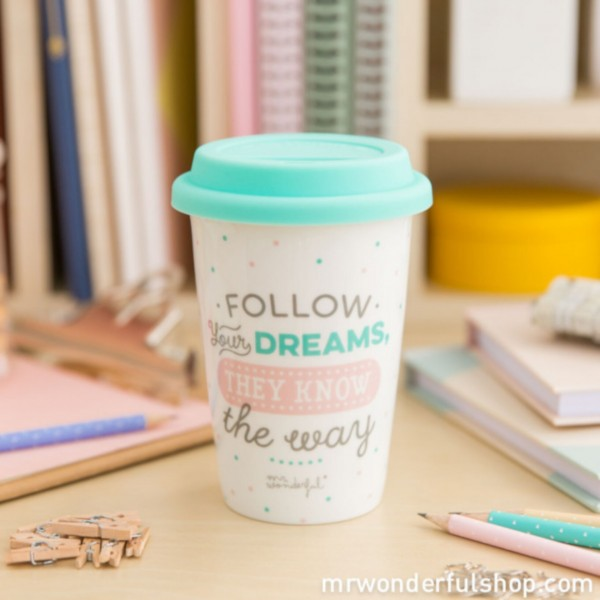 "Tasse to go ""Follow your dreams, they know the way"" von mr. wonderful*"